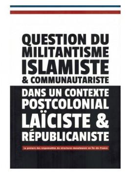 Question du Militantisme Islamiste & Communautariste - Dans un contexte postcolonial Laïciste & Républicaniste - Madani Dayak