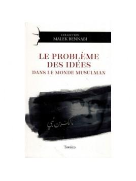Le problème des Idées dans le monde musulman - Malek Bennabi - Tawhid