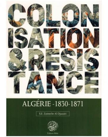 Colonisation & Résistance : Algérie (1830-1871) - S.E Zaimeche Al-Djazairi - Editions Ribât